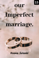 Our Imperfect Marriage - 15 - Intimating moment  by Heena Solanki in English