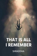 that is all i remember - 1 by Shraddha in English