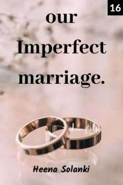 Our Imperfect Marriage - 16 by Heena Solanki in English