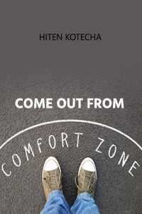 Come out from comfort  zone.