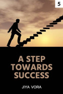 A STEP TOWARDS SUCCESS - 5 by Jiya Vora in English