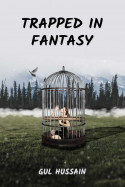 Trapped In Fantasy - 1 by Gul Hussain in English
