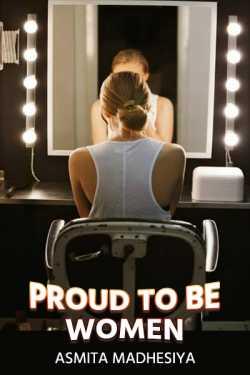Proud to be woman.. by Asmita Madhesiya in English