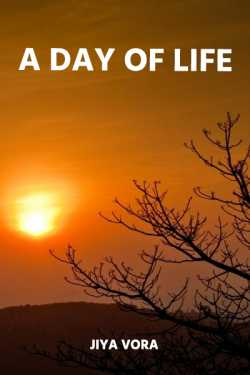 A DAY OF LIFE by Jiya Vora in English