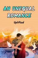 AN UNEQUAL ROMANCE -Part 6 by Uplifted in English