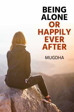 Being Alone or Happily Ever After by Mugdha in English