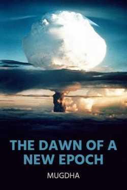 The Dawn of a New Epoch by Mugdha in English