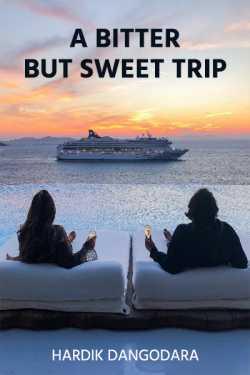 A BITTER BUT SWEET TRIP by Hardik Dangodara in English