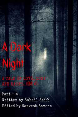A Dark Night – A tale of Love, Lust and Haunt - 4 by Sarvesh Saxena in Hindi