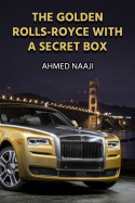 THE GOLDEN ROLLS-ROYCE WITH A SECRET BOX by AHMED NAAJI in English