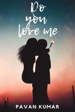 Do you love me? - 10 by Pavan Naidu in English