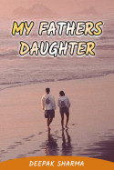 My Fathers Daughter by Deepak sharma in English