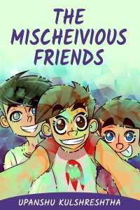 THE MISCHEIVIOUS FRIENDS