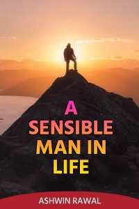 A sensible Man in Life :