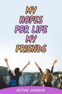 My Hopes for Life - My Friends