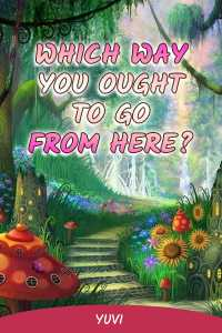 """which way you ought to go from here?"""""""