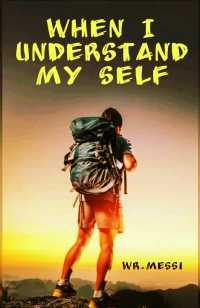 When I Understand My Self