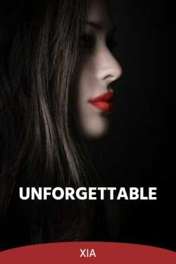 UNFORGETTABLE - 4 by xia in English