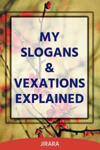 My Slogans and Vexations Explained