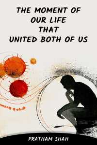 The moment of our life that united both of us