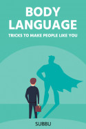 BODY LANGUAGE TRICKS TO MAKE PEOPLE LIKE YOU by Subbu in English