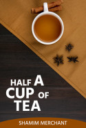 Half a Cup of Tea by SHAMIM MERCHANT in English