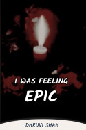 I was feeling epic - (Part 9) by dhruvi shah in English