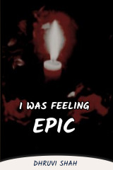 I was feeling epic by dhruvi shah in English
