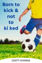 Born to kick and not to ki ked by Deepti Khanna in English