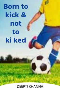 Born to kick and not to kicked by Deepti Khanna in English