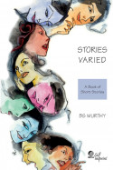Stories Varied – A Book of Short Stories - 1 by BS Murthy in English