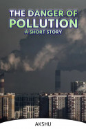 THE DANGER OF POLLUTION:A SHORT STORY by akshu in English