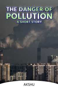 THE DANGER OF POLLUTION:A SHORT STORY