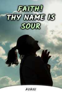 Faith! Thy name is sour