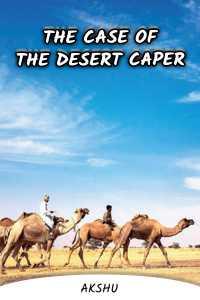 THE CASE OF THE DESERT CAPER