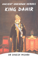 Ancient unknown Heroes - King Dahir by Dr Dinesh Mishra in English