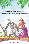 Onto the Stage – Slighted Souls and other stage and radio plays - 4 - last part by BS Murthy in English