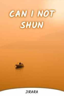 Can I Not Shun... by JIRARA in English