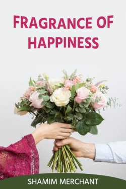 Fragrance of Happiness by SHAMIM MERCHANT in English