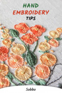 HAND EMBROIDERY TIPS by Subbu in English