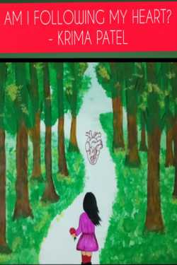 AM I FOLLOWING MY HEART? - 2 by Krima Patel in English
