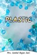Plastic by Mrs. Snehal Rajan Jani in English