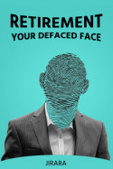 Retirement: Your Defaced Face... by JIRARA in English