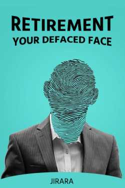 Retirement-Your Defaced Face... by JIRARA in English