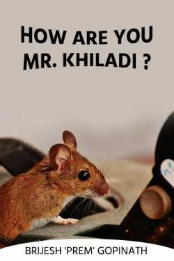 How are you, Mr. Khiladi ? by BRIJESH 'PREM' GOPINATH in Hindi