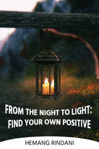 From the Night to Light: Find Your Own Positive