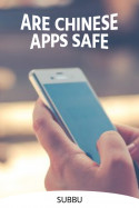 ARE CHINESE APPS SAFE by Subbu in English