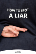 HOW TO SPOT A LIAR by Subbu in English