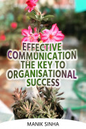 Effective Communication the key to Organisational success. by Manik Sinha in English