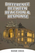 Difference between Reaction and Response by Manik Sinha in English
